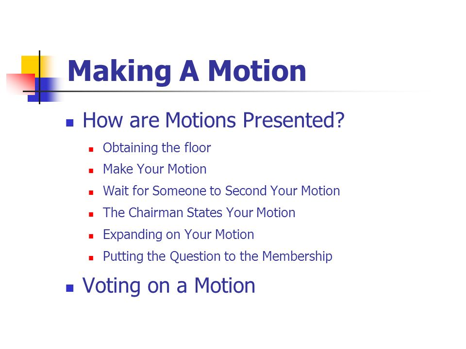 Making A Motion How are Motions Presented Voting on a Motion