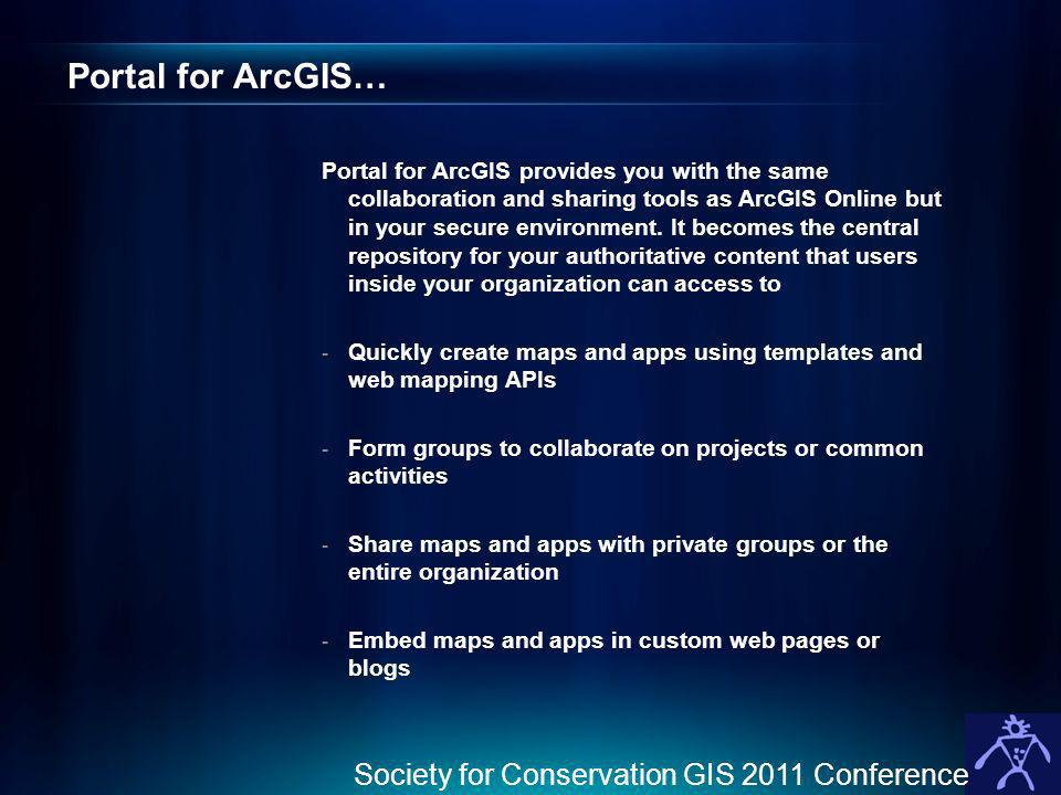 Portal for ArcGIS… Society for Conservation GIS 2011 Conference