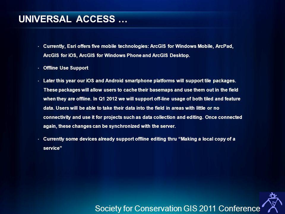 UNIVERSAL ACCESS … Society for Conservation GIS 2011 Conference 17