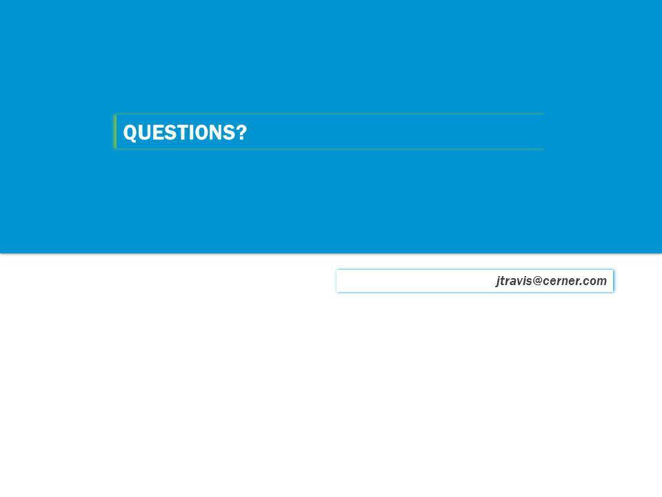 QUESTIONS jtravis@cerner.com