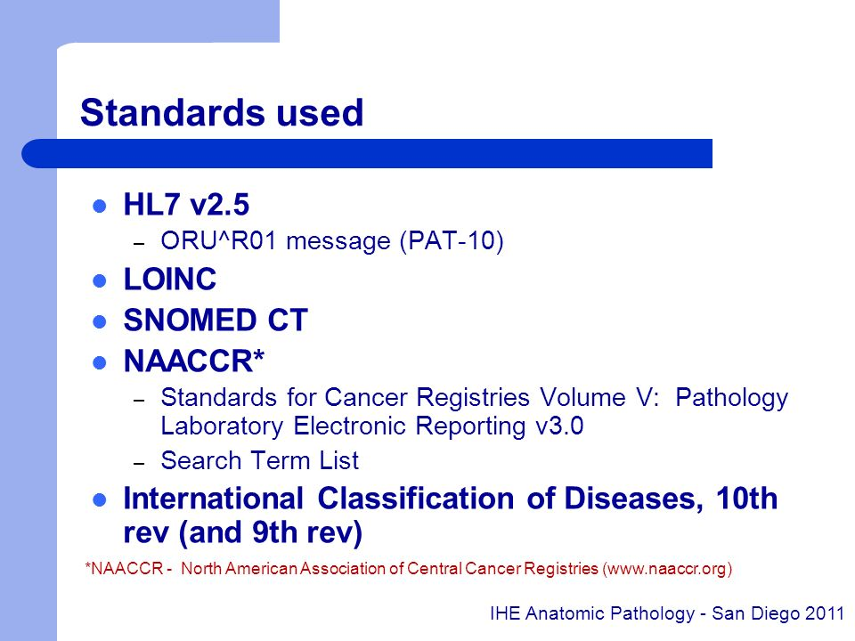 Standards used HL7 v2.5 LOINC SNOMED CT NAACCR*