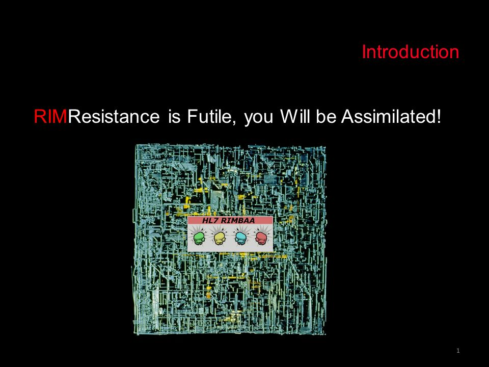 Introduction RIMResistance is Futile, you Will be Assimilated!
