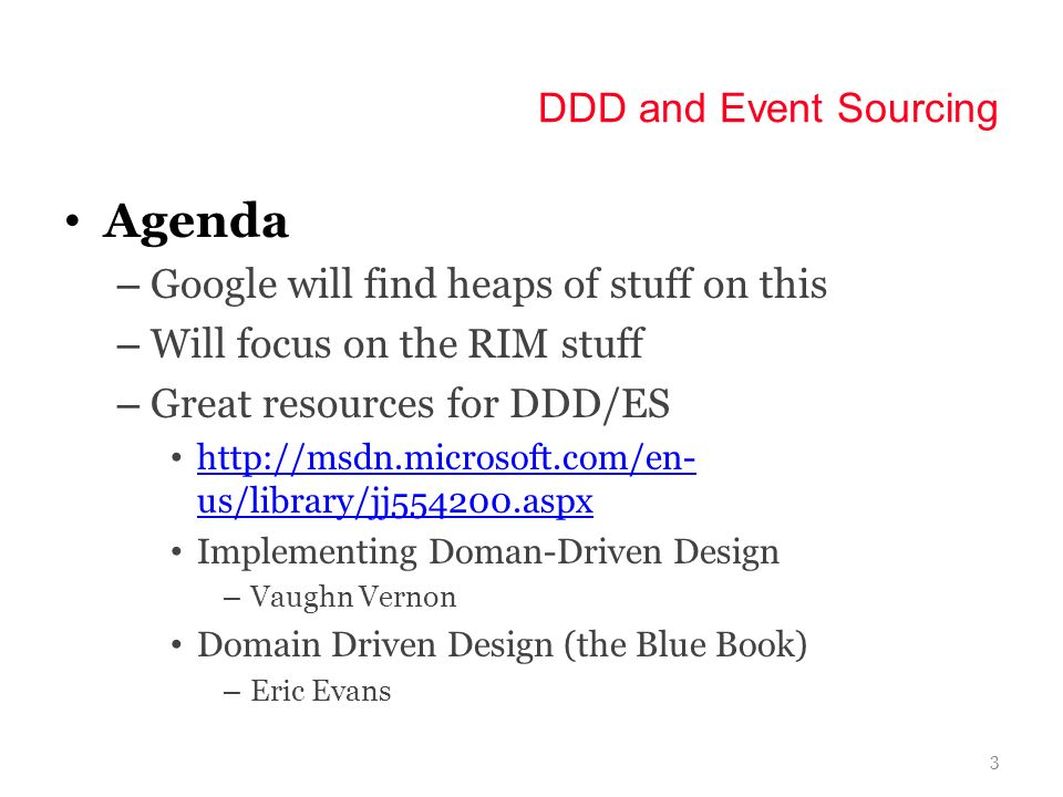 Agenda DDD and Event Sourcing Google will find heaps of stuff on this