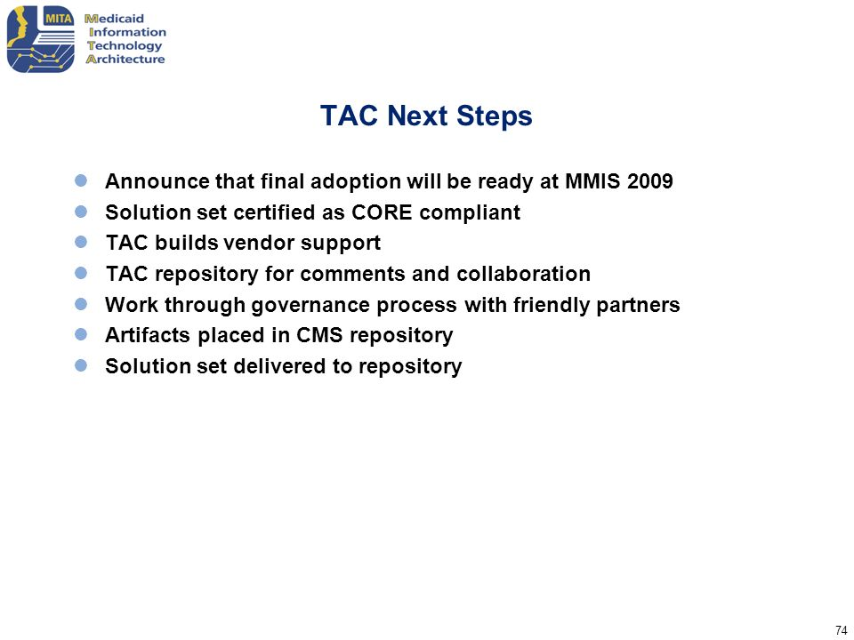 TAC Next Steps Announce that final adoption will be ready at MMIS 2009