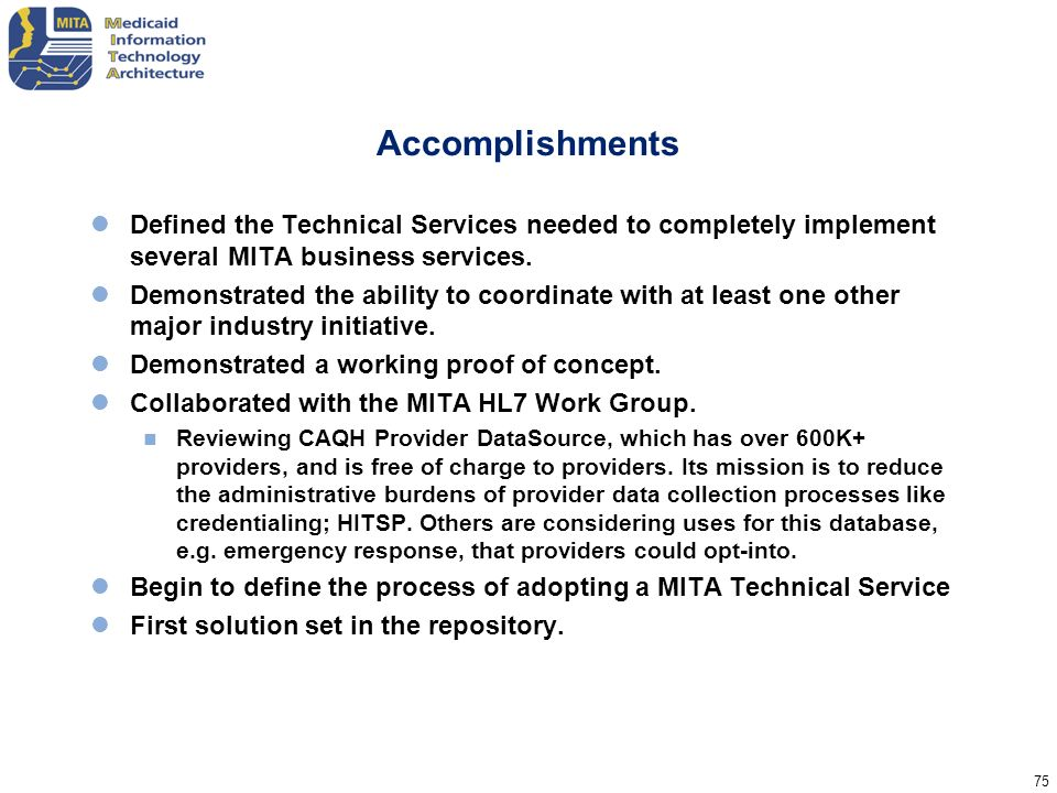 Accomplishments Defined the Technical Services needed to completely implement several MITA business services.