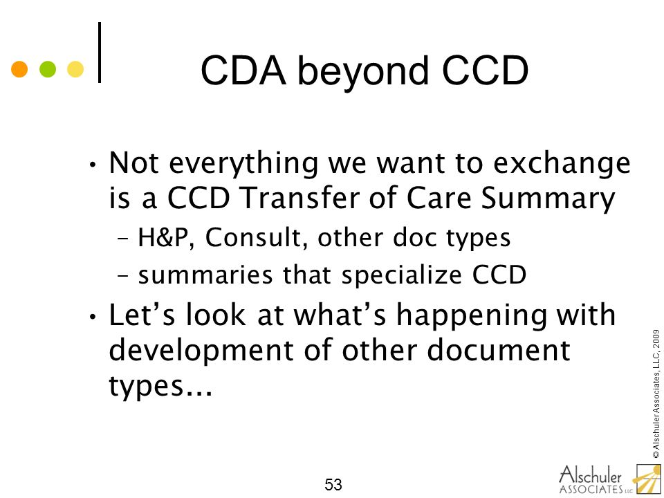 CDA beyond CCD Not everything we want to exchange is a CCD Transfer of Care Summary. H&P, Consult, other doc types.