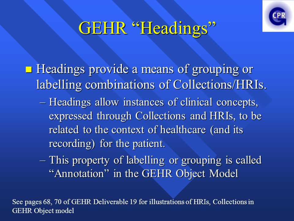 GEHR Headings Headings provide a means of grouping or labelling combinations of Collections/HRIs.