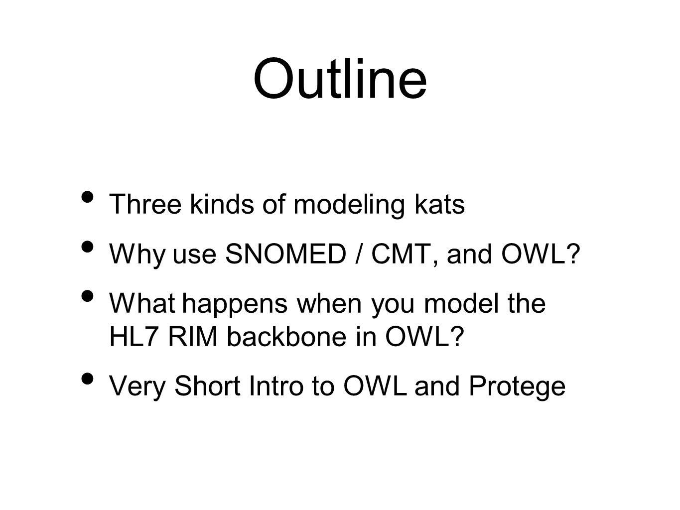 Outline Three kinds of modeling kats Why use SNOMED / CMT, and OWL
