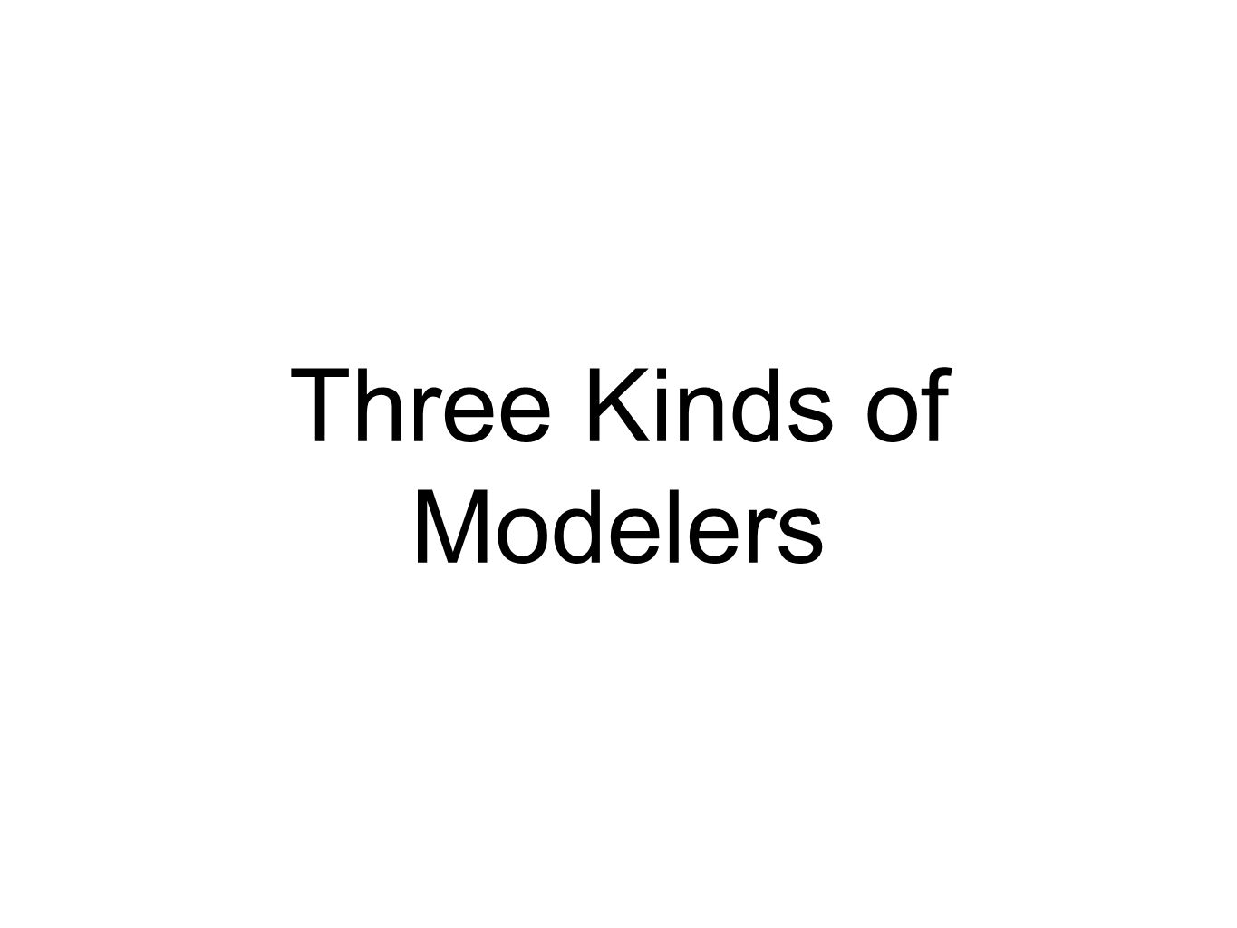 Three Kinds of Modelers