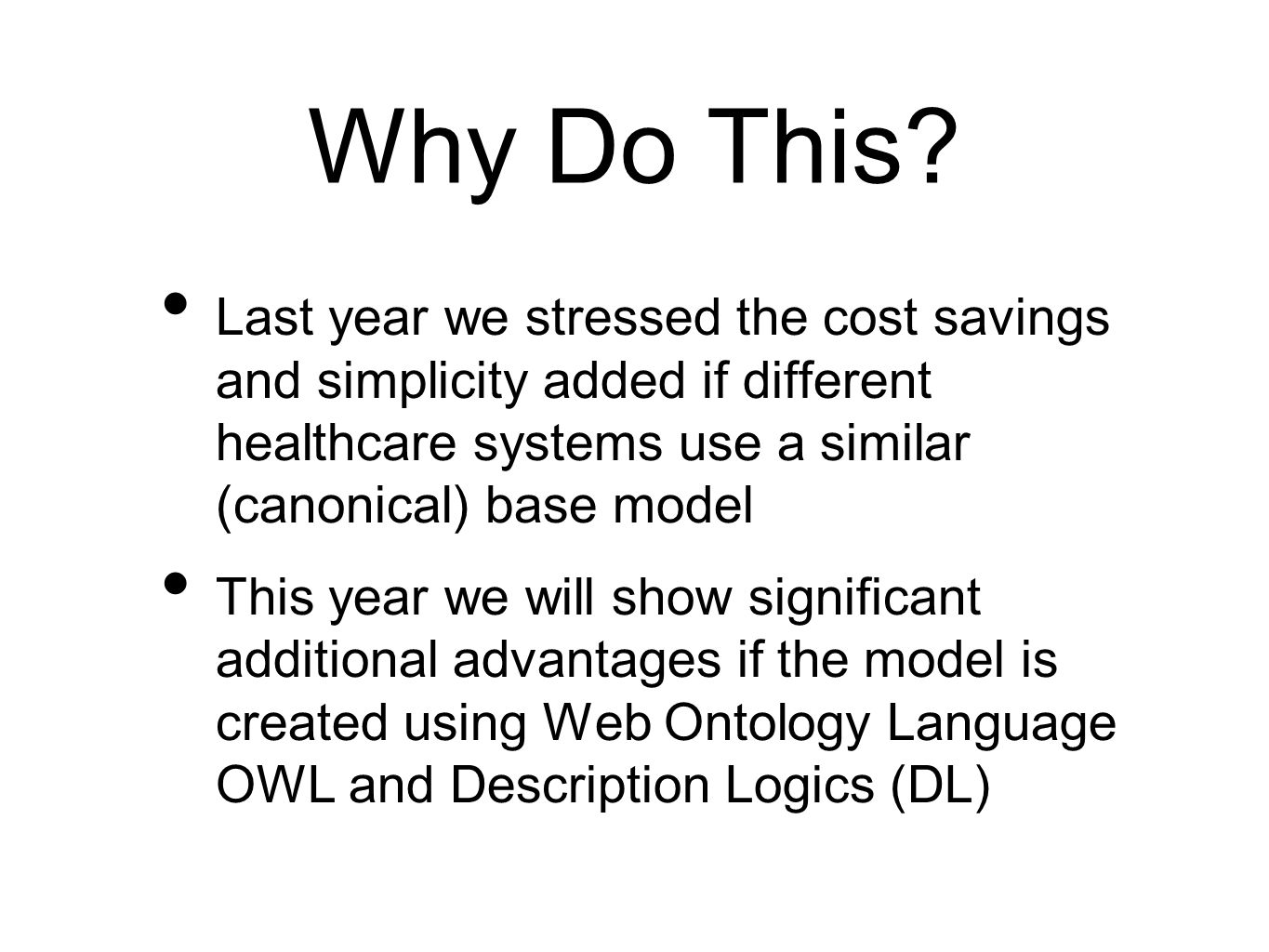 Why Do This Last year we stressed the cost savings and simplicity added if different healthcare systems use a similar (canonical) base model.