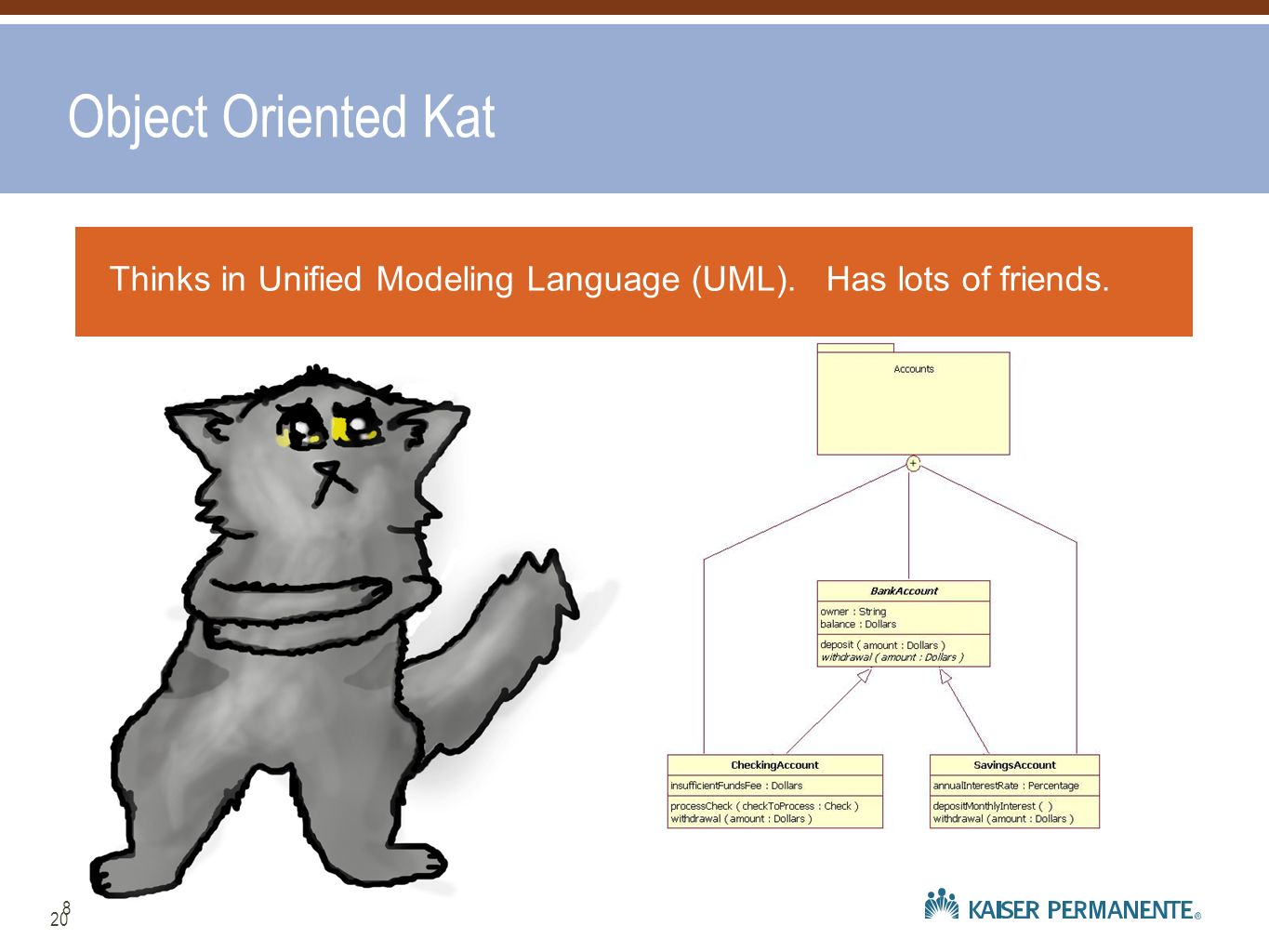 Object Oriented Kat Thinks in Unified Modeling Language (UML). Has lots of friends. 8