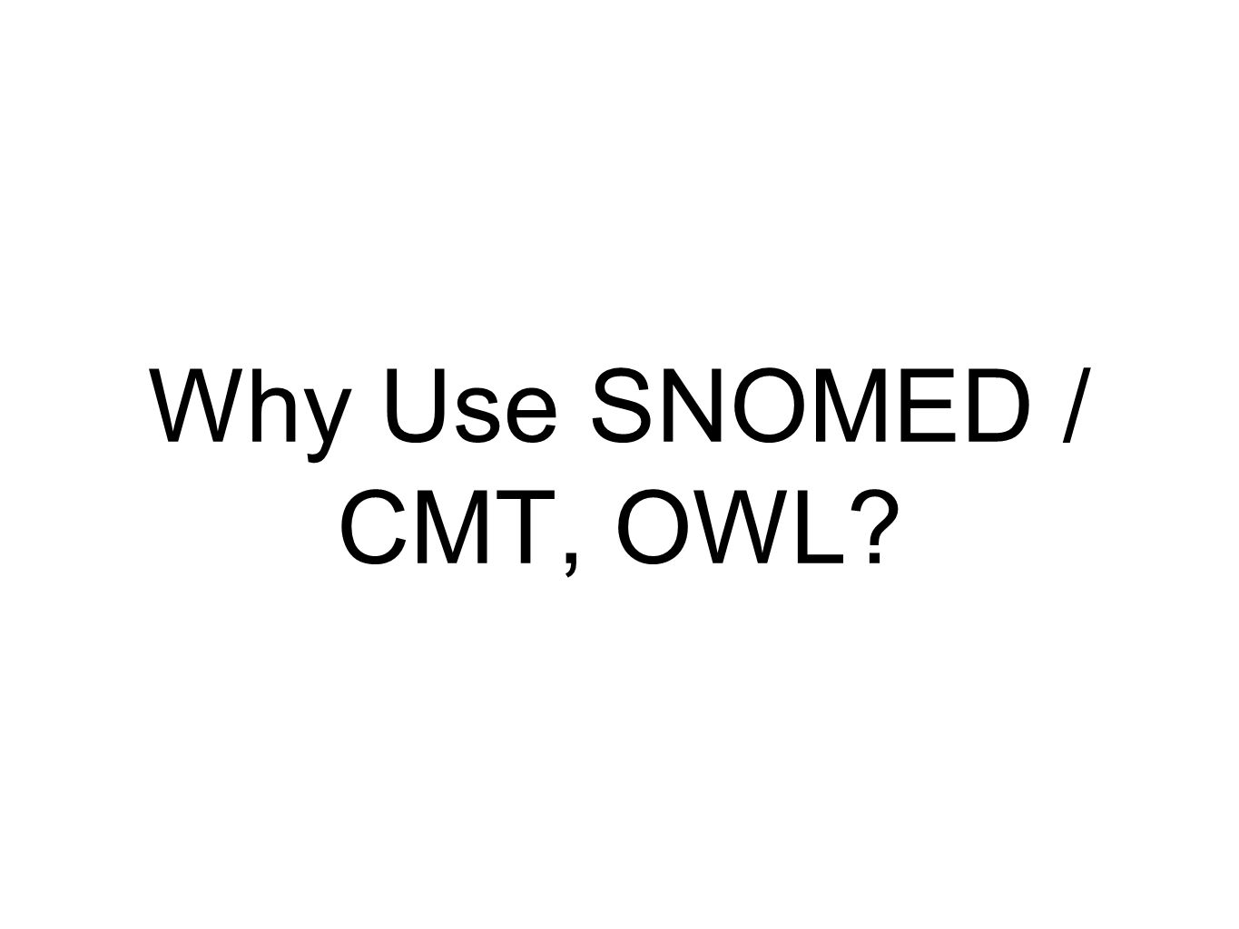 Why Use SNOMED / CMT, OWL
