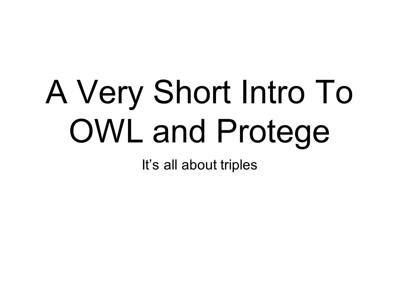 A Very Short Intro To OWL and Protege