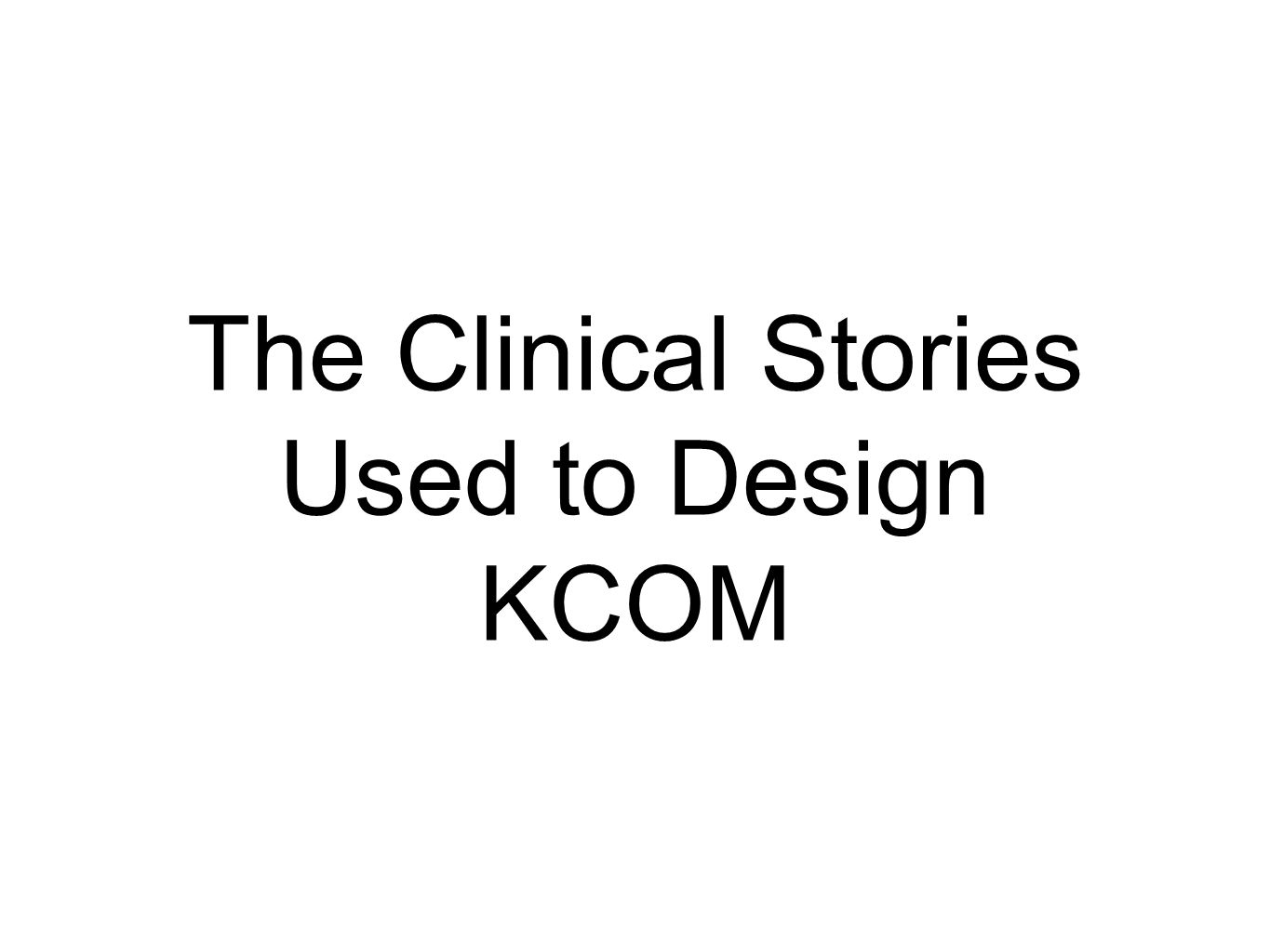 The Clinical Stories Used to Design KCOM
