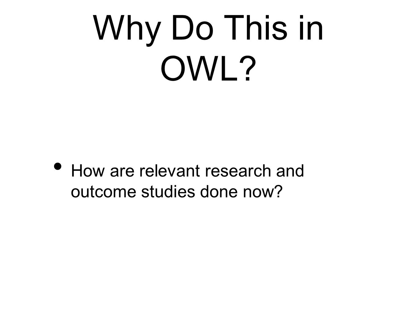 Why Do This in OWL How are relevant research and outcome studies done now