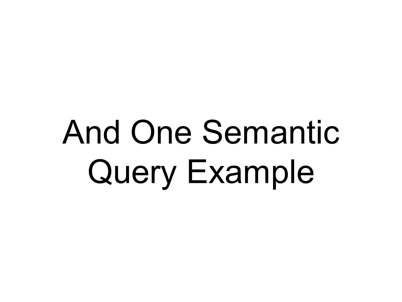And One Semantic Query Example