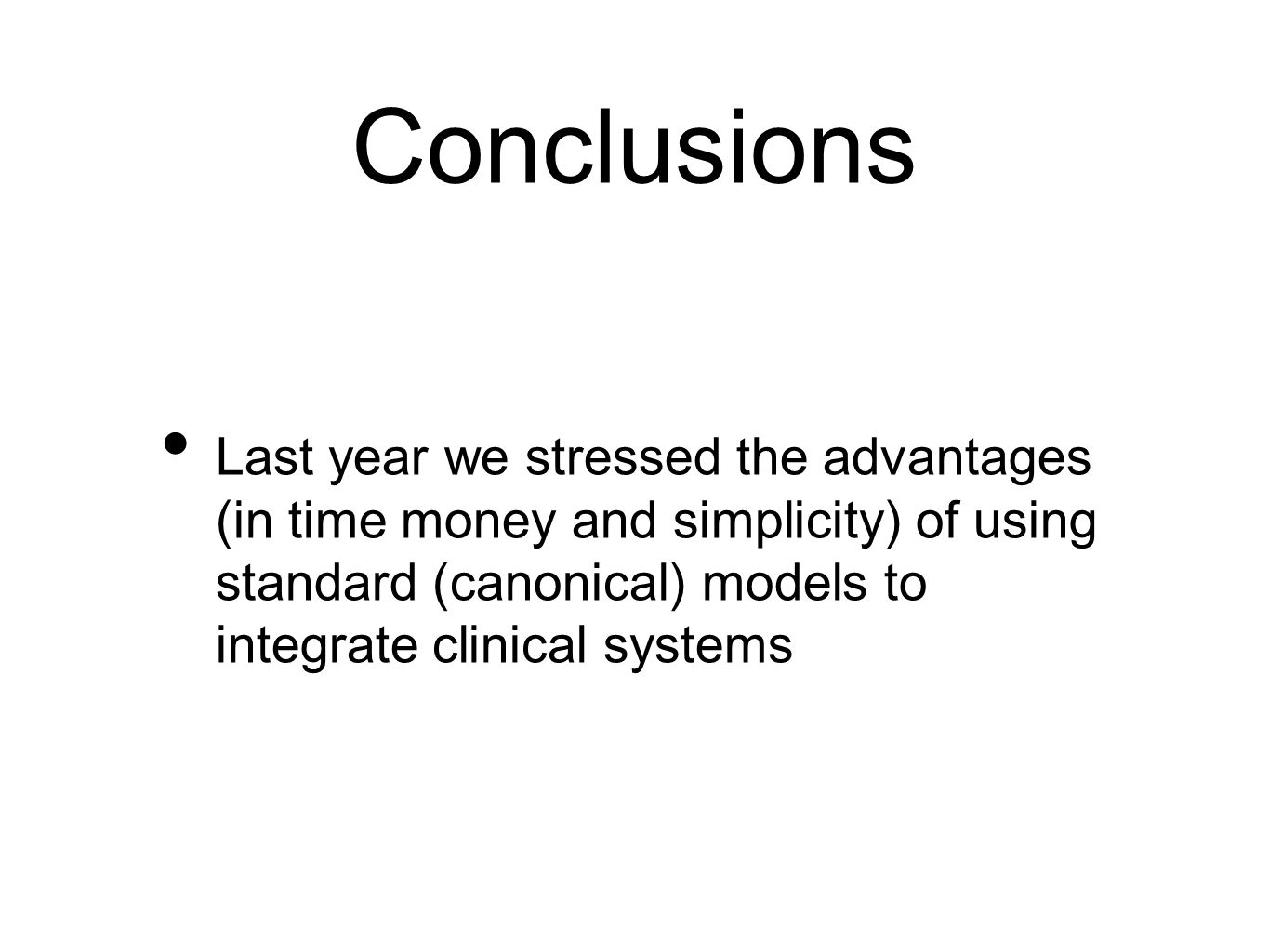 Conclusions Last year we stressed the advantages (in time money and simplicity) of using standard (canonical) models to integrate clinical systems.
