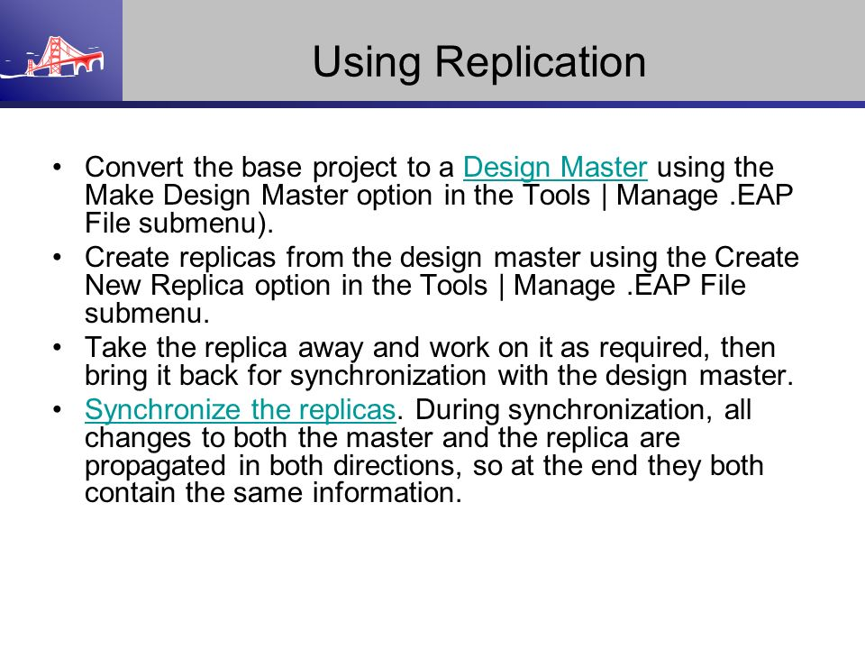 Using Replication Convert the base project to a Design Master using the Make Design Master option in the Tools | Manage .EAP File submenu).