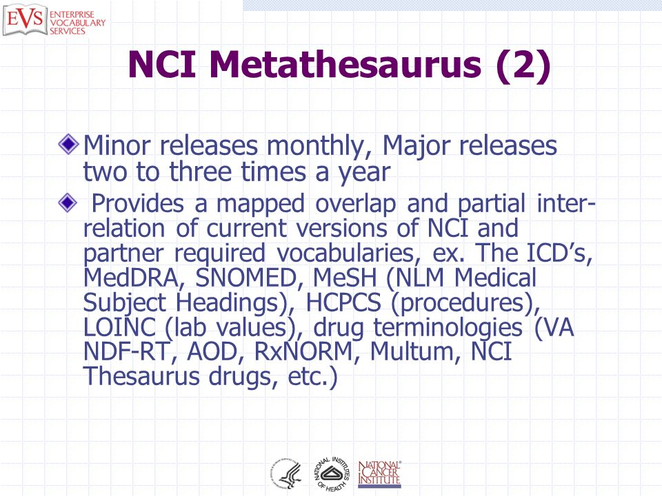 NCI Metathesaurus (2) Minor releases monthly, Major releases two to three times a year.