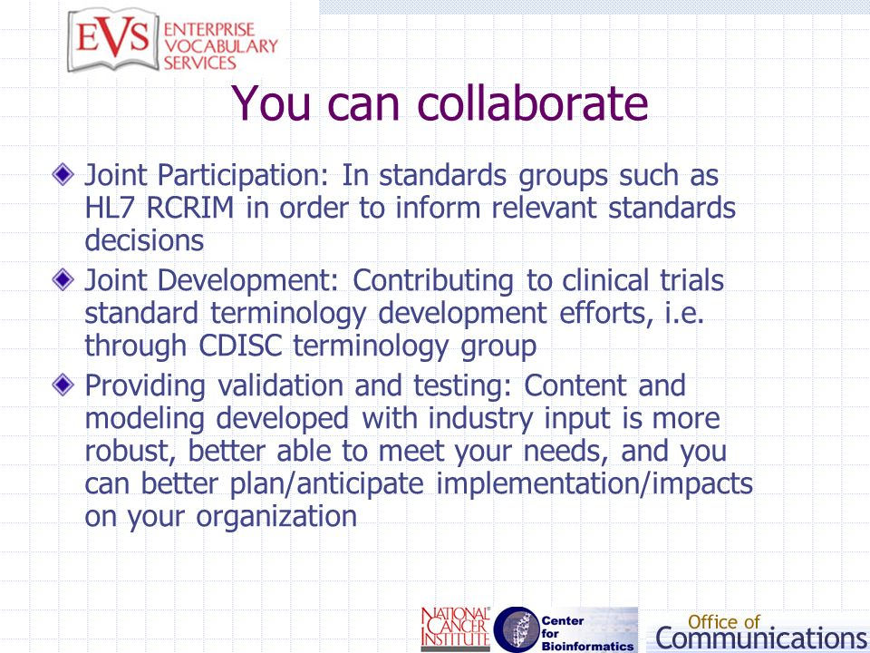 You can collaborate Joint Participation: In standards groups such as HL7 RCRIM in order to inform relevant standards decisions.