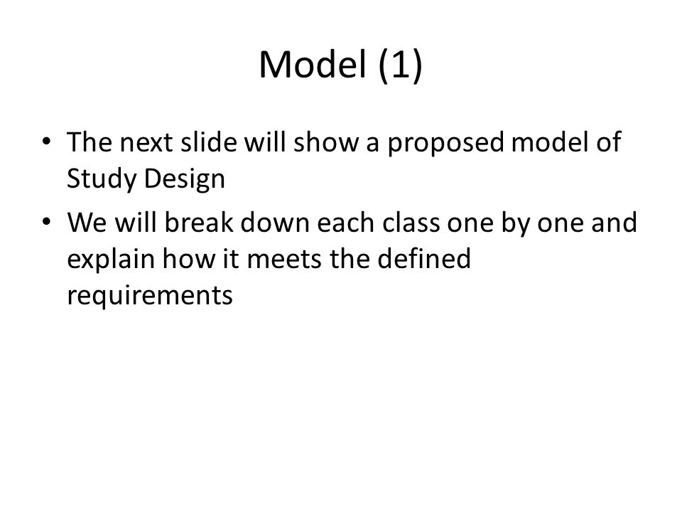 Model (1) The next slide will show a proposed model of Study Design