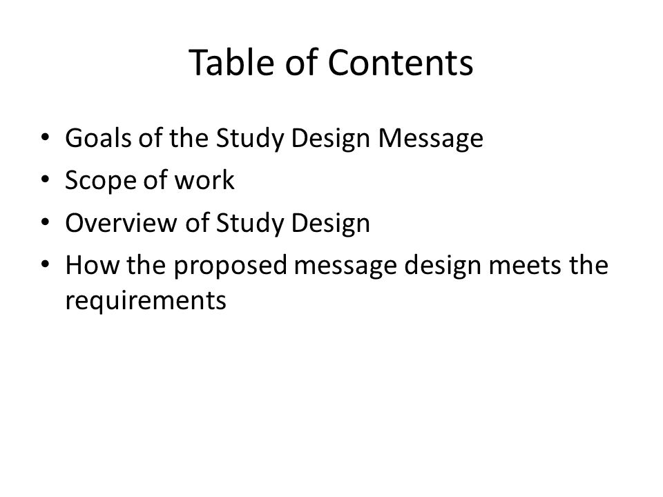 Table of Contents Goals of the Study Design Message Scope of work