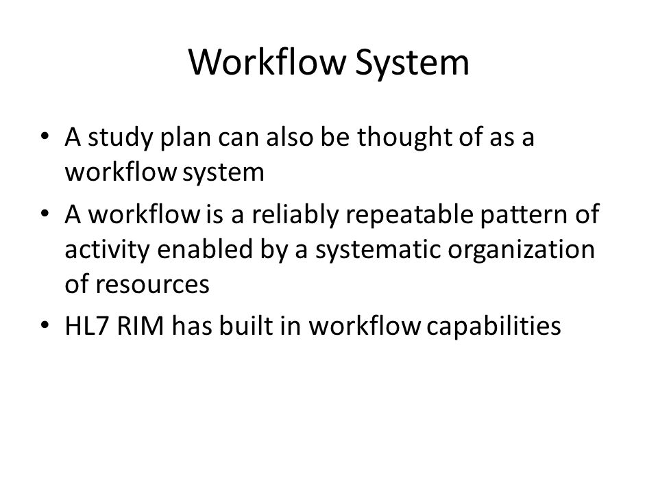 Workflow System A study plan can also be thought of as a workflow system.