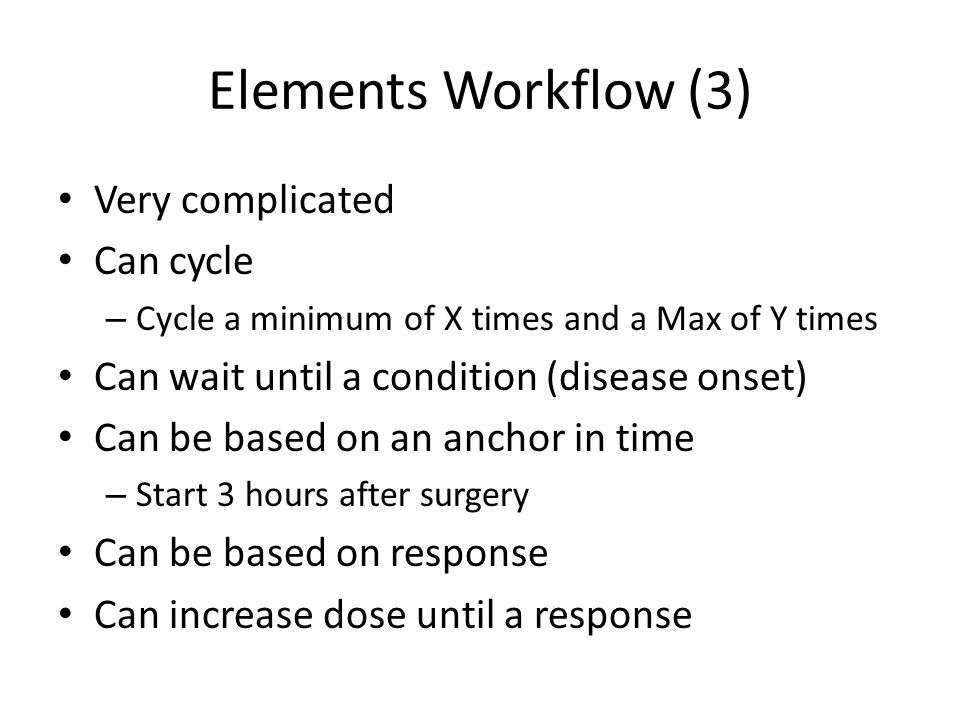 Elements Workflow (3) Very complicated Can cycle