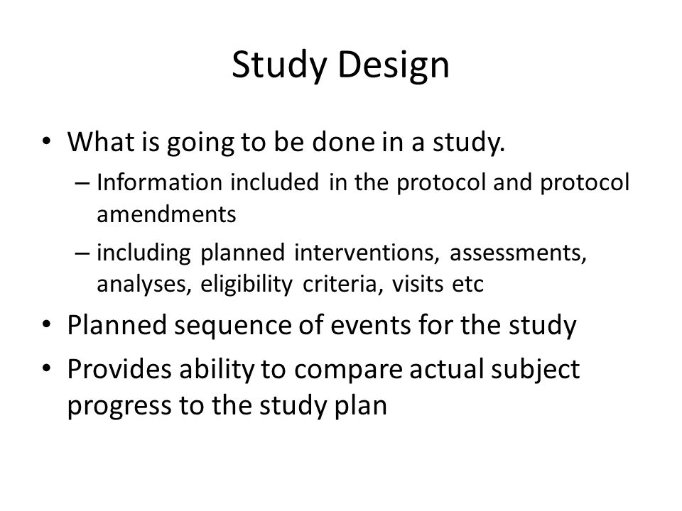 Study Design What is going to be done in a study.