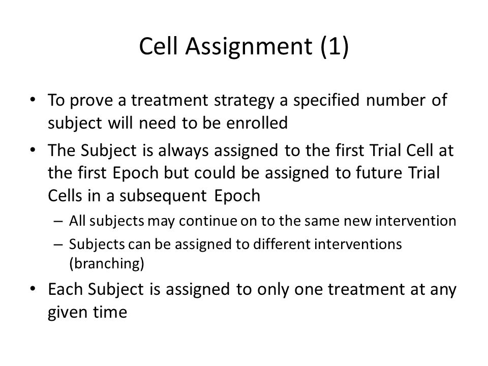 Cell Assignment (1) To prove a treatment strategy a specified number of subject will need to be enrolled.