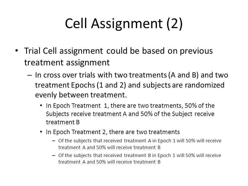 Cell Assignment (2) Trial Cell assignment could be based on previous treatment assignment.