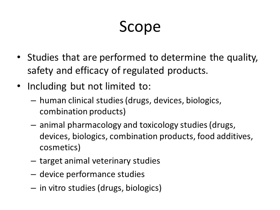 Scope Studies that are performed to determine the quality, safety and efficacy of regulated products.