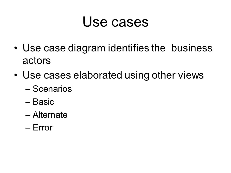 Use cases Use case diagram identifies the business actors