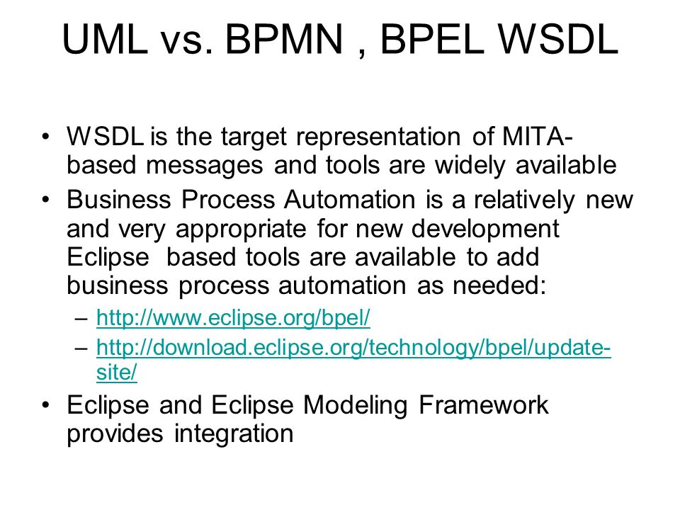 UML vs. BPMN , BPEL WSDL WSDL is the target representation of MITA-based messages and tools are widely available.