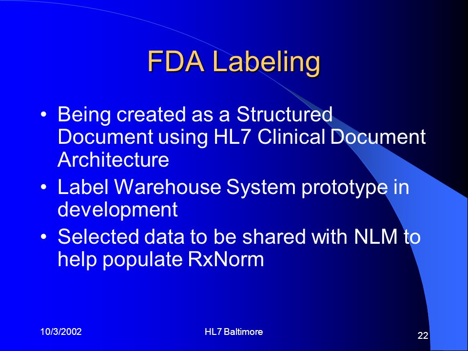 FDA Labeling Being created as a Structured Document using HL7 Clinical Document Architecture. Label Warehouse System prototype in development.