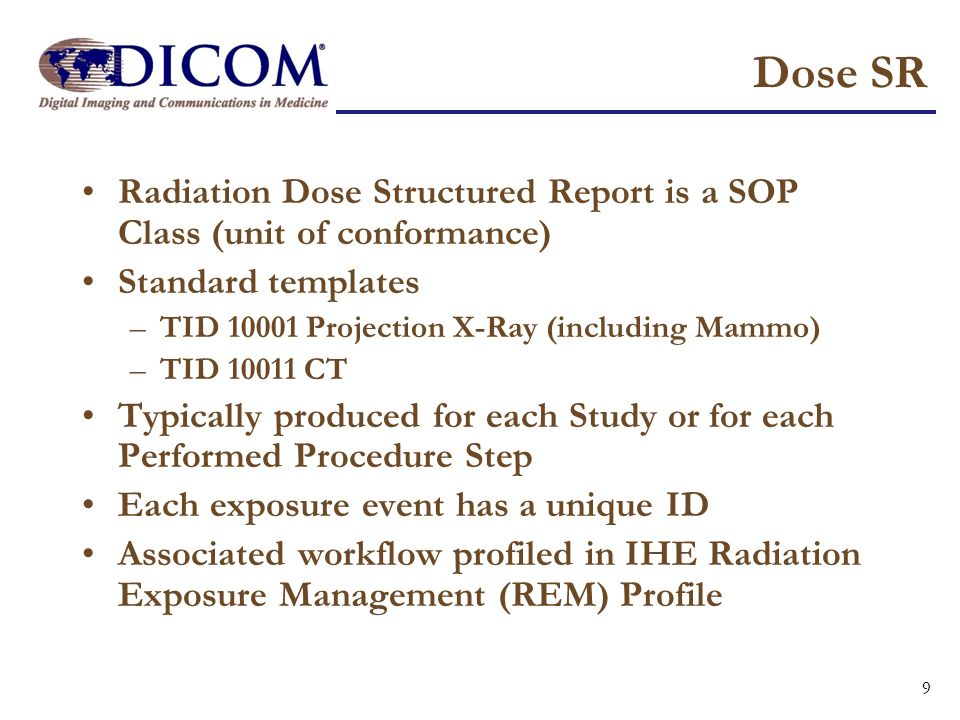 Dose SR Radiation Dose Structured Report is a SOP Class (unit of conformance) Standard templates. TID 10001 Projection X-Ray (including Mammo)