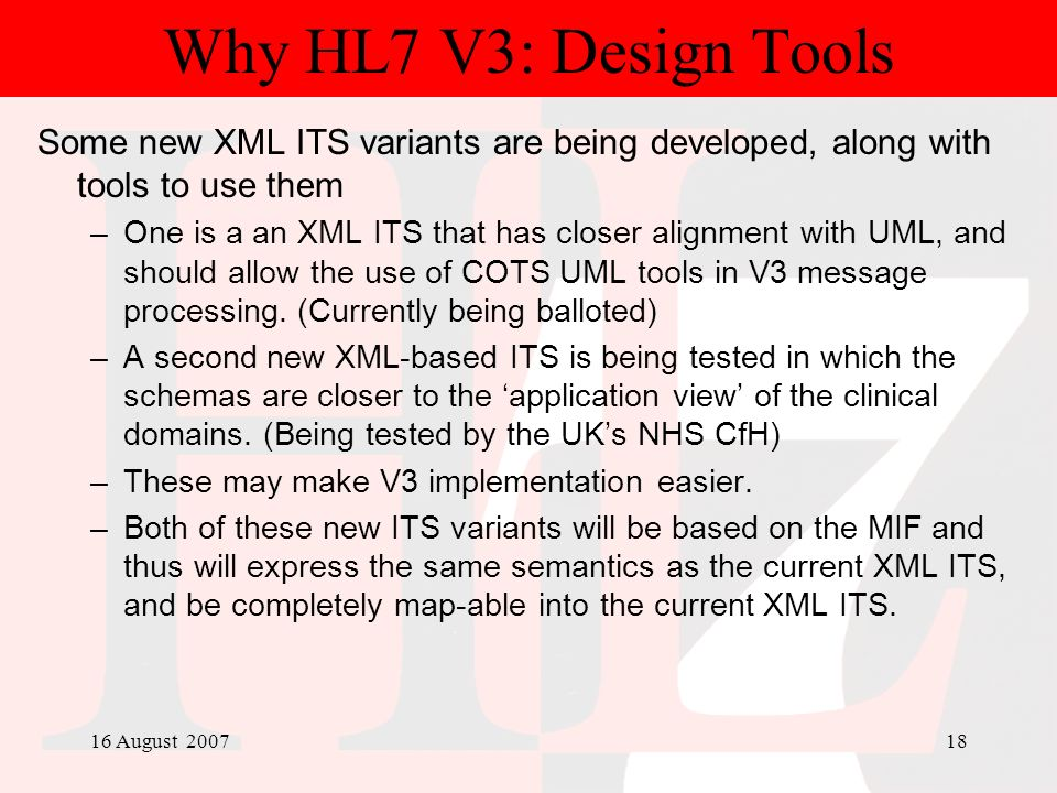 Why HL7 V3: Design Tools Some new XML ITS variants are being developed, along with tools to use them.