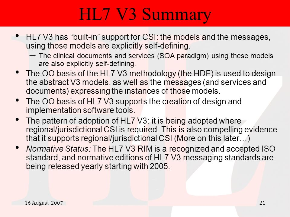 HL7 V3 Summary HL7 V3 has built-in support for CSI: the models and the messages, using those models are explicitly self-defining.