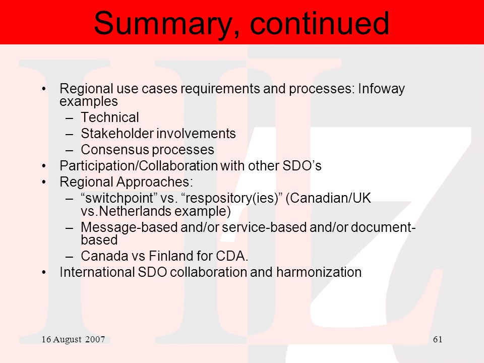Summary, continued Regional use cases requirements and processes: Infoway examples. Technical. Stakeholder involvements.