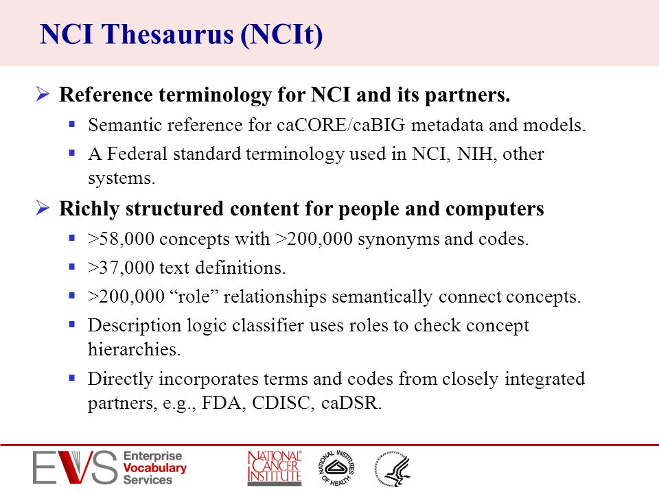 NCI Thesaurus (NCIt) Reference terminology for NCI and its partners.
