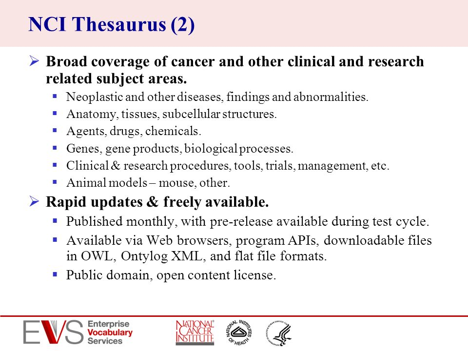 NCI Thesaurus (2) Broad coverage of cancer and other clinical and research related subject areas.
