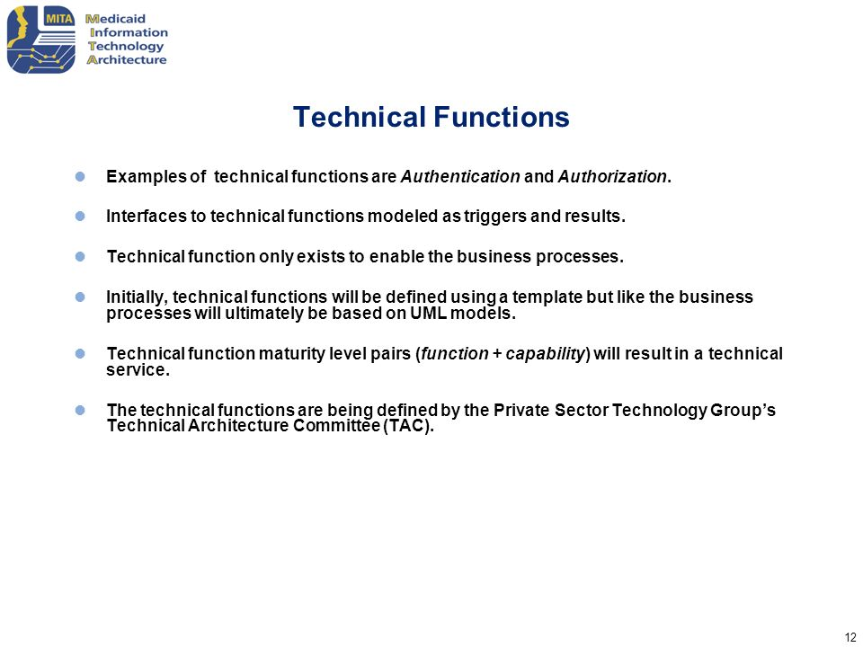 Technical Functions Examples of technical functions are Authentication and Authorization.