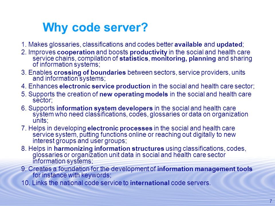 Why code server 1. Makes glossaries, classifications and codes better available and updated;