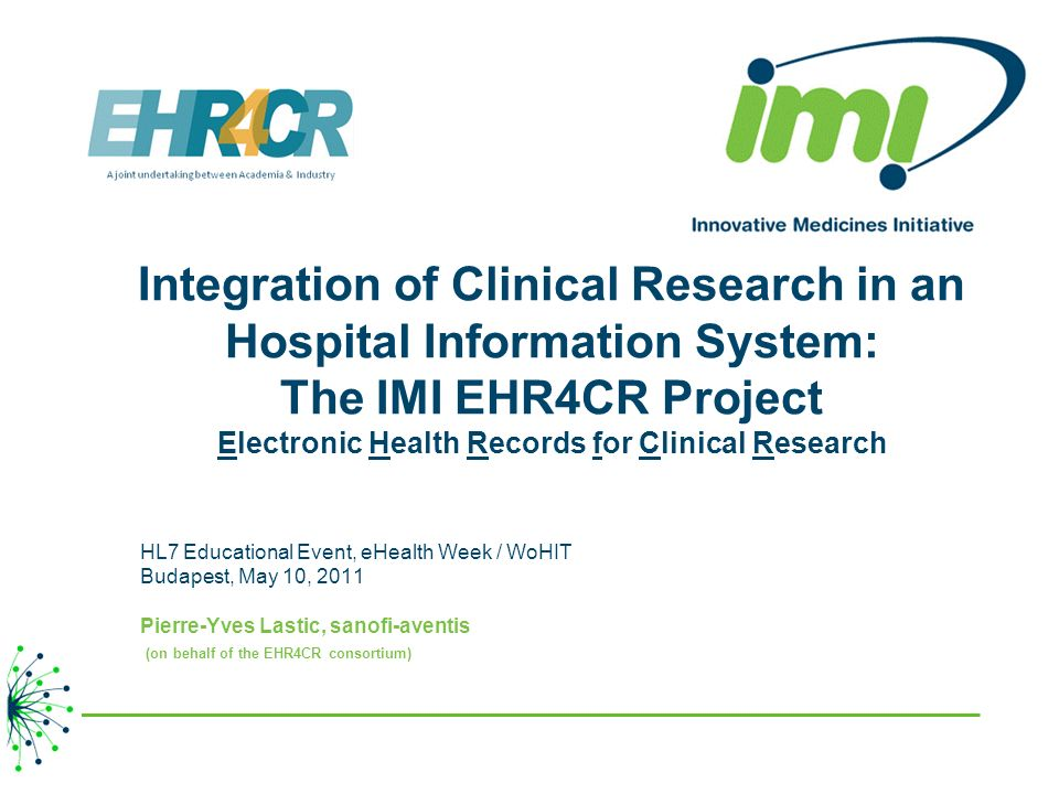 Integration of Clinical Research in an Hospital Information System: The IMI EHR4CR Project Electronic Health Records for Clinical Research