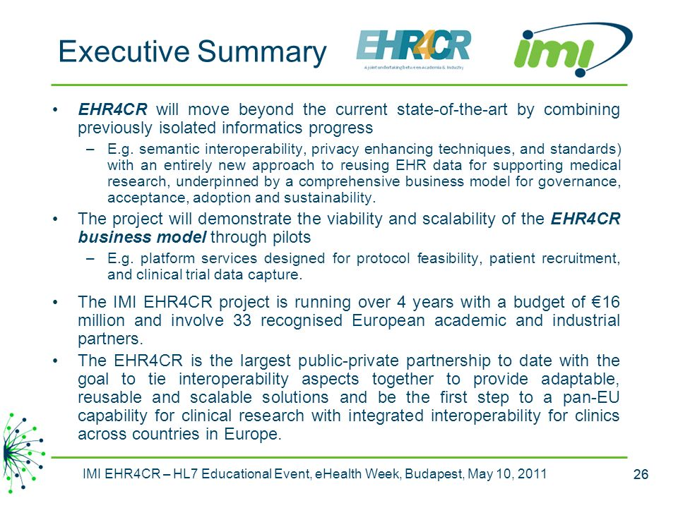 Executive Summary EHR4CR will move beyond the current state-of-the-art by combining previously isolated informatics progress.