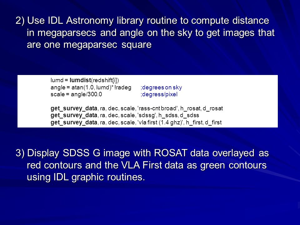2) Use IDL Astronomy library routine to compute distance in megaparsecs and angle on the sky to get images that are one megaparsec square