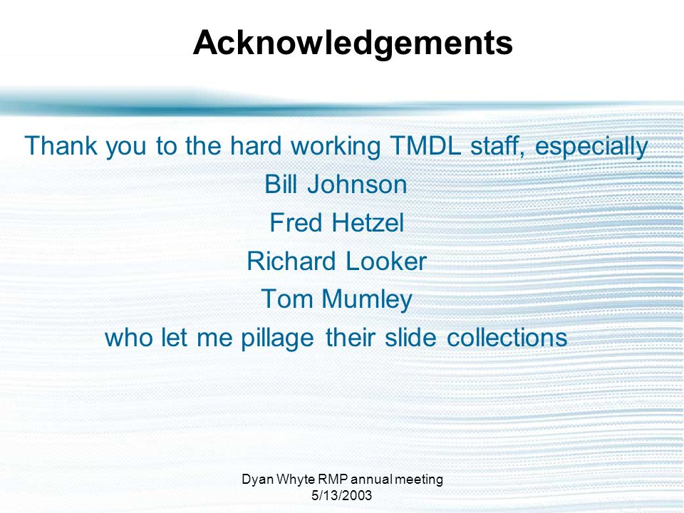 Acknowledgements Thank you to the hard working TMDL staff, especially