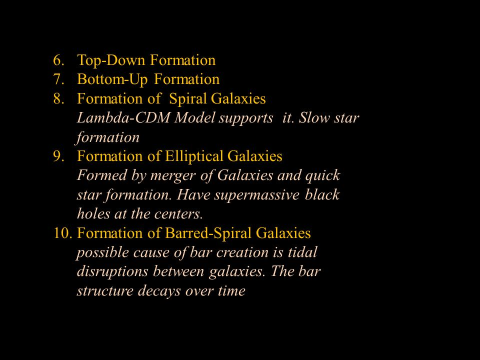 Top-Down Formation Bottom-Up Formation. Formation of Spiral Galaxies. Lambda-CDM Model supports it. Slow star formation.