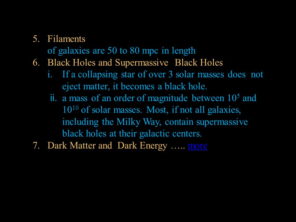 Filaments of galaxies are 50 to 80 mpc in length. 6. Black Holes and Supermassive Black Holes.