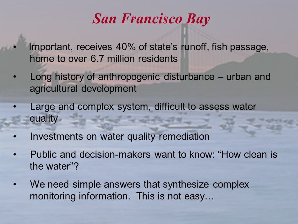 San Francisco Bay Important, receives 40% of state's runoff, fish passage, home to over 6.7 million residents.